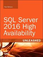 SQL Server 2016 High Availability Unleashed (includes Content Update Program) by Paul Bertucci