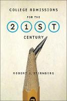 College Admissions for the 21st Century by Robert J. Sternberg