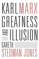 Karl Marx Greatness and Illusion by Gareth Stedman Jones