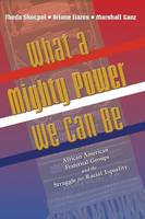 What a Mighty Power We Can Be African American Fraternal Groups and the Struggle for Racial Equality by Theda Skocpol, Ariane Liazos, Marshall Ganz