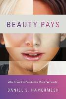 Beauty Pays Why Attractive People Are More Successful by Daniel S. Hamermesh