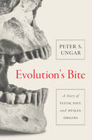 Evolution's Bite A Story of Teeth, Diet, and Human Origins by Peter S. Ungar