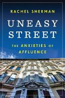 Uneasy Street The Anxieties of Affluence by Rachel Sherman