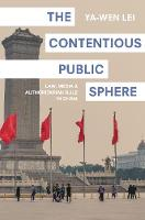 The Contentious Public Sphere Law, Media, and Authoritarian Rule in China by Ya-Wen Lei