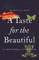 A Taste for the Beautiful The Evolution of Attraction by Michael J. Ryan