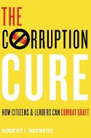 The Corruption Cure How Citizens and Leaders Can Combat Graft by Robert I. Rotberg