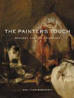 The Painter's Touch Boucher, Chardin, Fragonard by Ewa Lajer-Burcharth