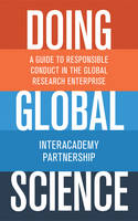 Doing Global Science A Guide to Responsible Conduct in the Global Research Enterprise by InterAcademy Partnership