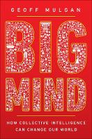 Big Mind How Collective Intelligence Can Change Our World by Geoff Mulgan