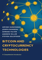 Bitcoin and Cryptocurrency Technologies A Comprehensive Introduction by Arvind Narayanan, Joseph Bonneau, Edward W. Felten, Andrew Miller