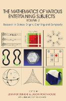 The Mathematics of Various Entertaining Subjects Research in Games, Graphs, Counting, and Complexity, Volume 2 by Jennifer Beineke