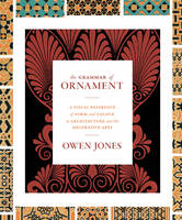 The Grammar of Ornament A Visual Reference of Form and Colour in Architecture and the Decorative Arts by Owen Jones