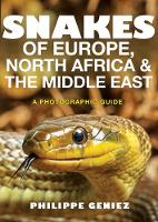Snakes of Europe, North Africa and the Middle East A Photographic Guide by Philippe Geniez