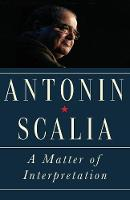 A Matter of Interpretation: Federal Courts and the Law by Antonin Scalia, Amy Gutmann