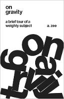 On Gravity A Brief Tour of a Weighty Subject by Anthony Zee