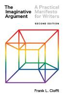 The Imaginative Argument A Practical Manifesto for Writers by Frank L. Cioffi