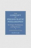 The Concept of Presocratic Philosophy Its Origin, Development, and Significance by Andre Laks