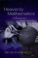Heavenly Mathematics The Forgotten Art of Spherical Trigonometry by Glen Van Brummelen