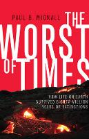 The Worst of Times How Life on Earth Survived Eighty Million Years of Extinctions by Paul B. Wignall