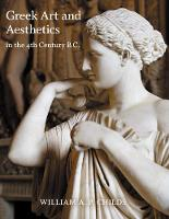 Greek Art and Aesthetics in the Fourth Century B.C. by William A. P. Childs