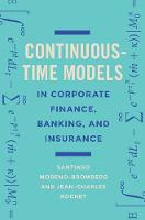 Continuous-Time Models in Corporate Finance, Banking, and Insurance A User's Guide by Santiago Moreno-Bromberg, Jean-Charles Rochet