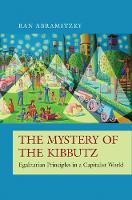 The Mystery of the Kibbutz Egalitarian Principles in a Capitalist World by Ran Abramitzky