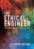 The Ethical Engineer Contemporary Concepts and Cases by Robert E. McGinn
