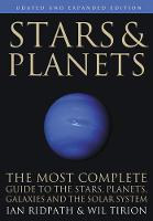 Stars and Planets The Most Complete Guide to the Stars, Planets, Galaxies, and Solar System by Ian Ridpath, Wil Tirion