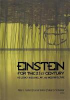 Einstein for the 21st Century His Legacy in Science, Art, and Modern Culture by Peter L. Galison