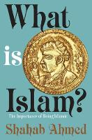 What Is Islam? The Importance of Being Islamic by Shahab Ahmed