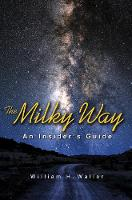 The Milky Way An Insider's Guide by William H. Waller
