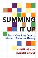 Summing It Up From One Plus One to Modern Number Theory by Avner Ash, Robert Gross