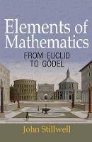 Elements of Mathematics From Euclid to Goedel by John Stillwell
