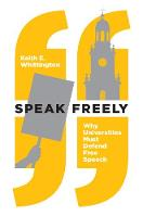 Speak Freely Why Universities Must Defend Free Speech by Keith E. Whittington