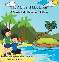 The A, B, C's of Meditation A Seashell Meditation for Children by Patricia May