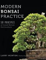 Modern Bonsai Practice 501 Principles of Good Bonsai Horticulture by Larry W Morton