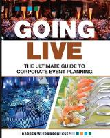 Going Live The Ultimate Guide to Corporate Event Planning by Darren W (University of Oregon USA) Johnson