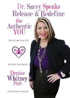 Dr. Savvy Speaks Release and Redefine the Authentic You by Denise Whitney