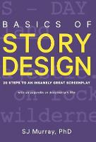 Basics of Story Design 20 Steps to an Insanely Great Screenplay by S J Murray