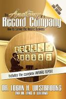 The Anatomy of a Record Company How to Survive the Record Business by Dr Logan H Westbrooks, Dr Lance A Williams