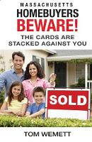 Massachusetts Homebuyers Beware! The Cards Are Stacked Against You by Tom Wemett