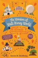 The Wonders of Walt Disney World Your Guidebook for Uncovering Secrets, Stories and Magic by Aaron H Goldberg