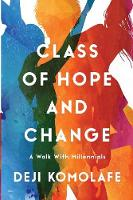 Class of Hope and Change A Walk with Millennials by Deji Komolafe