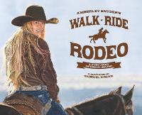 Walk Ride Rodeo A Story about Amberley Snyder by Amberley Lana Snyder