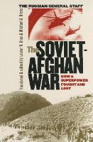 The Soviet-Afghan War How a Superpower Fought and Lost by Lester W. Grau