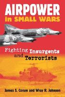 Airpower in Small Wars Fighting Insurgents and Terrorists by James S. Corum, Wray R. Johnson