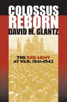Colossus Reborn The Red Army at War, 1941-1943 by Colonel David M. Glantz