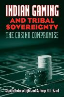 Indian Gaming and Tribal Sovereignty The Casino Compromise by Steven Andrew Light, Kathryn R. L. Rand