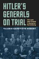 Hitler's Generals on Trial The Last War Crimes Tribunal at Nuremberg by Valerie Genevieve Hebert