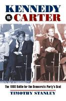 Kennedy vs. Carter The 1980 Battle for the Democratic Party's Soul by